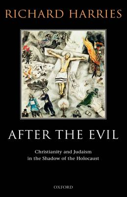After the Evil: Christianity and Judaism in the Shadow of the Holocaust (Hardback)