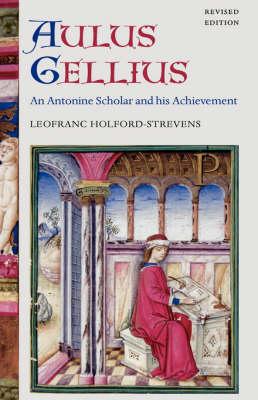 Aulus Gellius: An Antonine Scholar and his Achievement (Hardback)