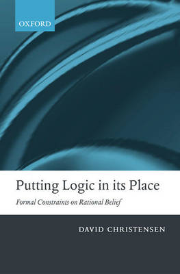 Putting Logic in its Place: Formal Constraints on Rational Belief (Hardback)