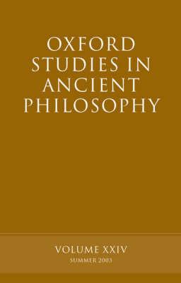 Oxford Studies in Ancient Philosophy, Volume XXIV: Summer 2003 - Oxford Studies in Ancient Philosophy (Hardback)