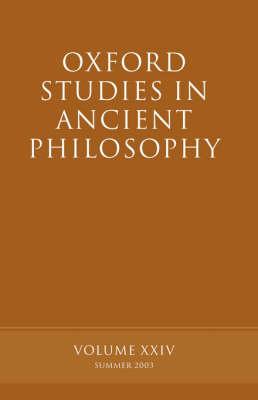 Oxford Studies in Ancient Philosophy, Volume XXIV: Summer 2003 - Oxford Studies in Ancient Philosophy (Paperback)