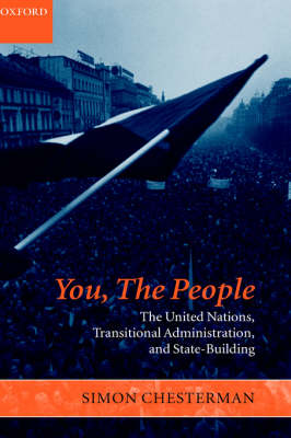 You, The People: The United Nations, Transitional Administration, and State-Building (Hardback)