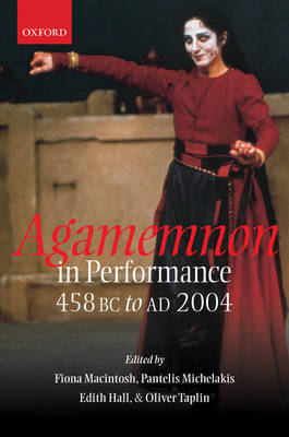 Agamemnon in Performance 458 BC to AD 2004 (Hardback)