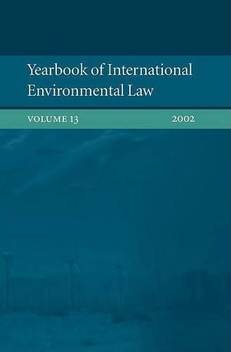 Yearbook of International Environmental Law: Vol. 13 - Yearbook of International Environmental Law v. 13 (Hardback)