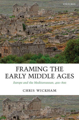 Framing the Early Middle Ages: Europe and the Mediterranean, 400-800 (Hardback)