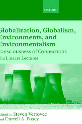 Globalization, Globalism, Environments, and Environmentalism: Consciousness of Connections - Linacre Lectures (Hardback)