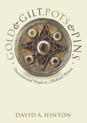 Gold and Gilt, Pots and Pins: Possessions and People in Medieval Britain - Medieval History and Archaeology (Paperback)