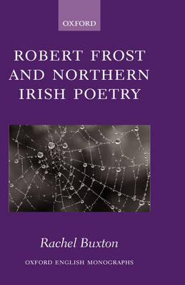 Robert Frost and Northern Irish Poetry - Oxford English Monographs (Hardback)