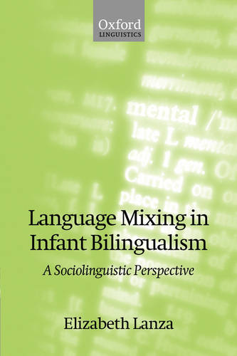 Language Mixing in Infant Bilingualism: A Sociolinguistic Perspective - Oxford Studies in Language Contact (Paperback)