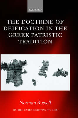 The Doctrine of Deification in the Greek Patristic Tradition - Oxford Early Christian Studies (Hardback)