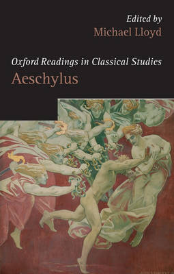 Oxford Readings in Aeschylus - Oxford Readings in Classical Studies (Paperback)