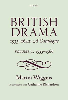British Drama 1533-1642: A Catalogue: Volume 1: 1533-1566 - British Drama 1533-1642: A Catalogue (Hardback)
