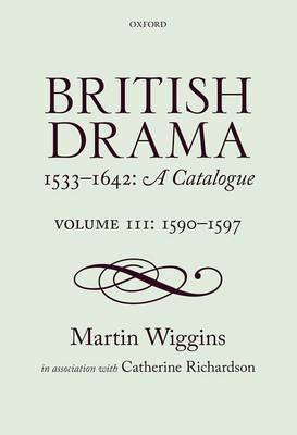 British Drama 1533-1642: A Catalogue: Volume III: 1590-1597 - British Drama 1533-1642: A Catalogue (Hardback)