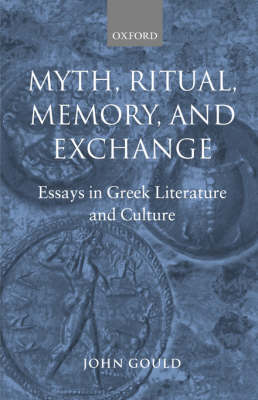 Myth, Ritual, Memory, and Exchange: Essays in Greek Literature and Culture (Paperback)
