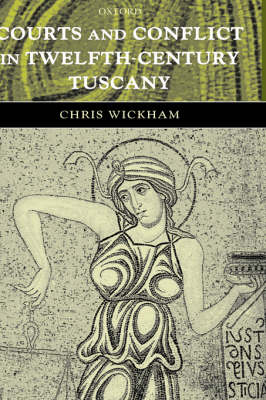 Courts and Conflict in Twelfth-Century Tuscany (Hardback)
