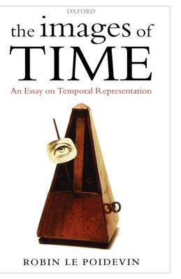 The Images of Time: An Essay on Temporal Representation (Hardback)