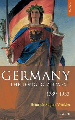 Germany: Germany: The Long Road West 1789-1933 Volume 1 (Hardback)