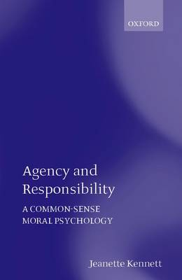 Agency and Responsibility: A Common-Sense Moral Psychology (Paperback)