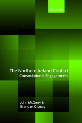 The Northern Ireland Conflict: Consociational Engagements (Hardback)