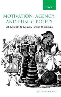 Motivation, Agency, and Public Policy: Of Knights and Knaves, Pawns and Queens (Hardback)