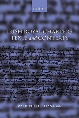 Irish Royal Charters: Texts and Contexts (Hardback)