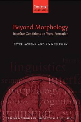 Beyond Morphology: Interface Conditions on Word Formation - Oxford Studies in Theoretical Linguistics 6 (Paperback)