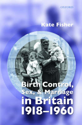 Birth Control, Sex, and Marriage in Britain 1918-1960 (Hardback)
