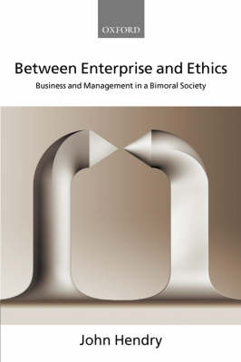 Between Enterprise and Ethics: Business and Management in a Bimoral Society (Hardback)