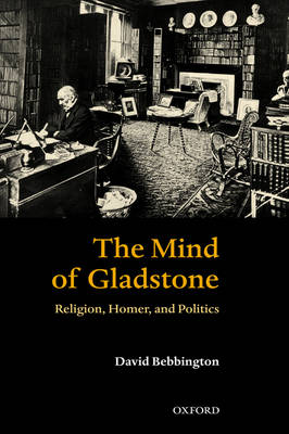 The Mind of Gladstone: Religion, Homer, and Politics (Hardback)