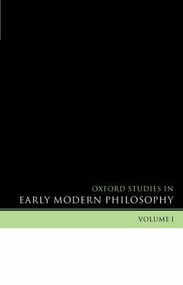 Oxford Studies in Early Modern Philosophy Volume 1 - Oxford Studies in Early Modern Philosophy (Paperback)