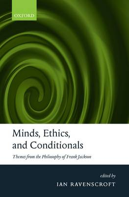 Minds, Ethics, and Conditionals: Themes from the Philosophy of Frank Jackson (Hardback)