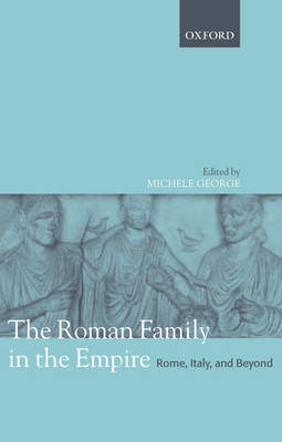 The Roman Family in the Empire: Rome, Italy, and Beyond (Hardback)