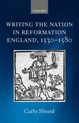 Writing the Nation in Reformation England, 1530-1580 (Hardback)