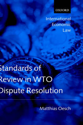 Standards of Review in WTO Dispute Resolution - International Economic Law Series (Hardback)