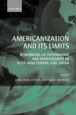 Americanization and its Limits: Reworking US Technology and Management in Post-war Europe and Japan (Paperback)