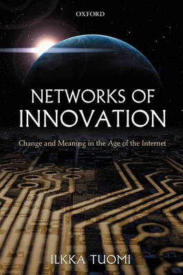 Networks of Innovation: Change and Meaning in the Age of the Internet (Paperback)