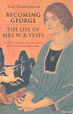 Becoming George: The Life of Mrs W. B. Yeats (Paperback)