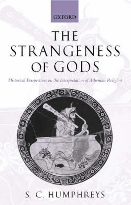 The Strangeness of Gods: Historical Perspectives on the Interpretation of Athenian Religion (Hardback)