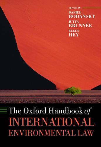 The Oxford Handbook of International Environmental Law - Oxford Handbooks (Hardback)