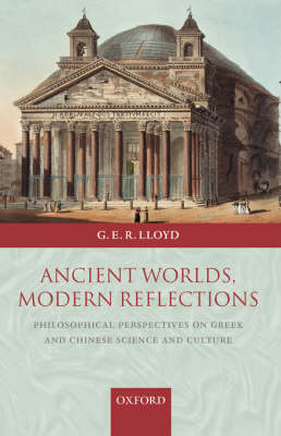Ancient Worlds, Modern Reflections: Philosophical Perspectives on Greek and Chinese Science and Culture (Hardback)