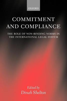 Commitment and Compliance: The Role of Non-binding Norms in the International Legal System (Paperback)
