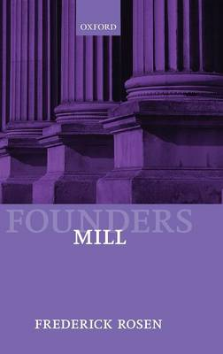 Mill - Founders of Modern Political and Social Thought (Hardback)