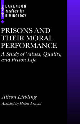 Prisons and their Moral Performance: A Study of Values, Quality, and Prison Life - Clarendon Studies in Criminology (Hardback)
