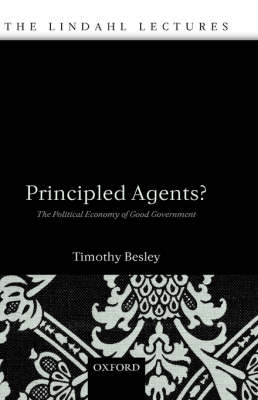 Principled Agents?: The Political Economy of Good Government - The Lindahl Lectures (Hardback)