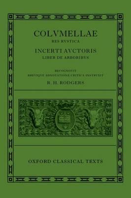 L. Iuni Moderati Columellae Res Rustica: Incerti auctoris Liber de arboribus - Oxford Classical Texts (Hardback)