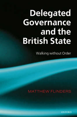 Delegated Governance and the British State: Walking without Order (Hardback)