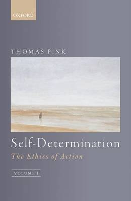 Self-Determination: The Ethics of Action, Volume 1 (Hardback)
