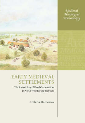 Early Medieval Settlements: The Archaeology of Rural Communities in North-West Europe 400-900 - Medieval History and Archaeology (Paperback)