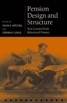 Pension Design and Structure: New Lessons from Behavioral Finance - Pensions Research Council (Hardback)