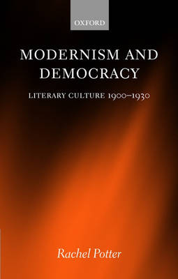 Modernism and Democracy: Literary Culture 1900-1930 (Hardback)